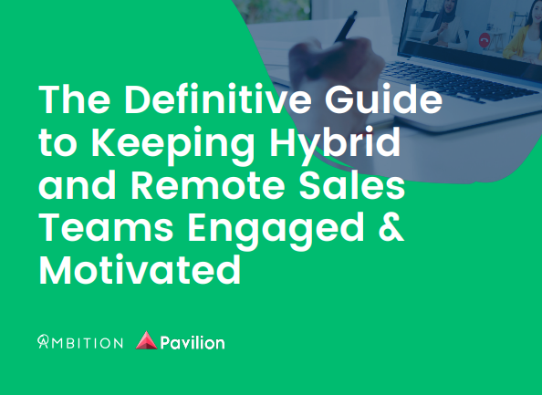 The Definitive Guide to Keeping Hybrid and Remote Sales Teams Engaged & Motivated